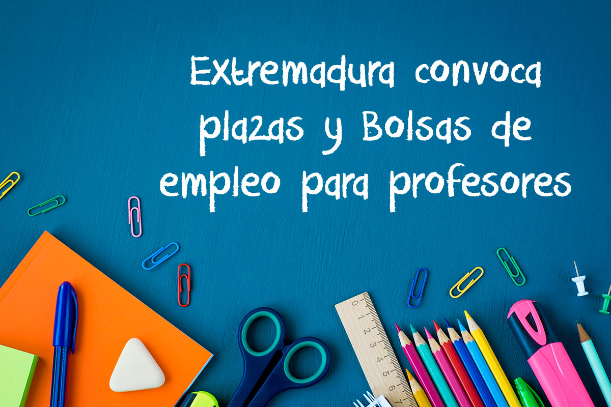 Extremadura convoca plazas y Bolsas de empleo para profesores