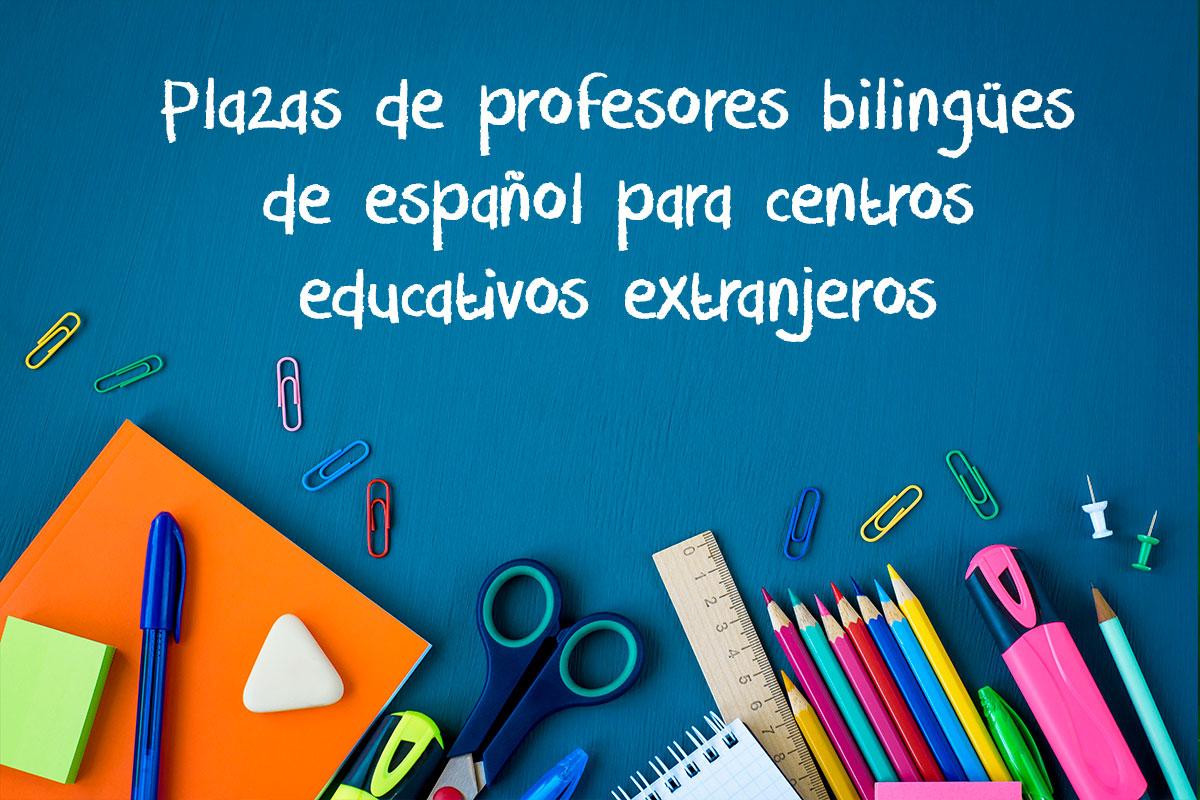 Plazas de profesores bilingües de español para centros educativos extranjeros